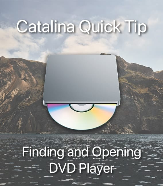 "macOS DVD Player Icon over catalina image with text saying ""Catalina Quick Tip: Finding and Opening DVD Player"""